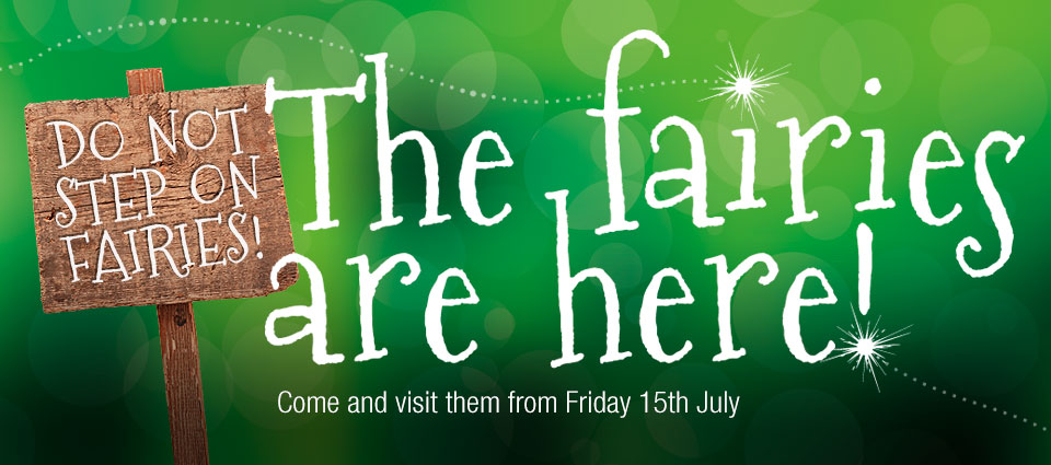 The Fairies are here from Friday 15th July